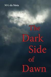 The Dark Side of Dawn - a new novel by M G da Mota